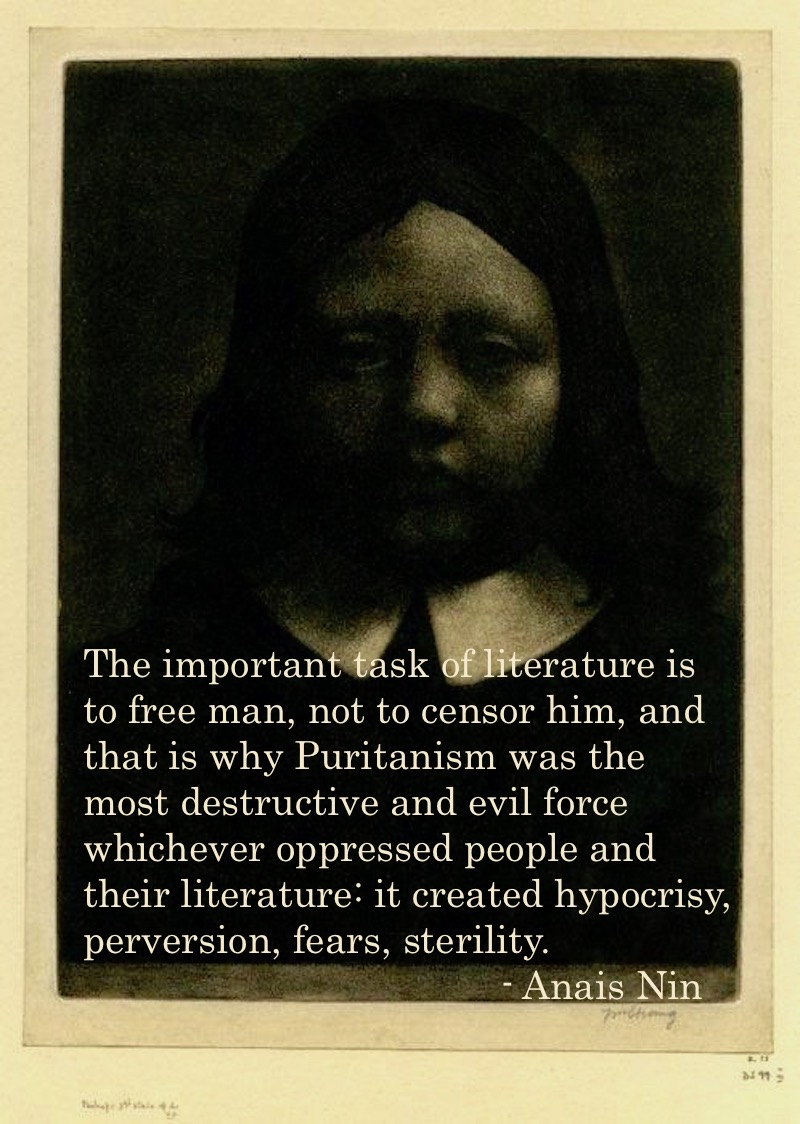 Puritanism was the most destructive and evil force whichever oppressed people and their literature - Anaïs Nin Not Sending Their Best. MarchMatron.com