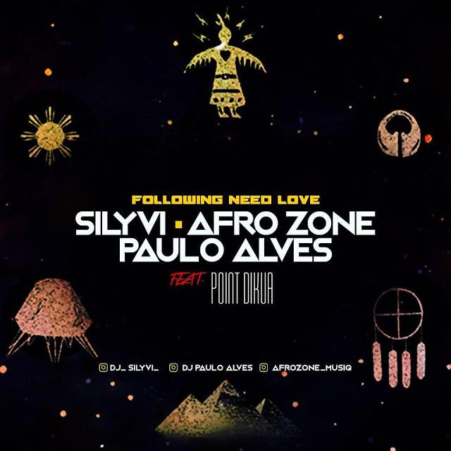 Dj Silyvi, AfroZone & Paulo Alves ft. Point Dikua - Following Need Love