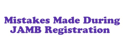 Common mistakes Students make during JAMB registration