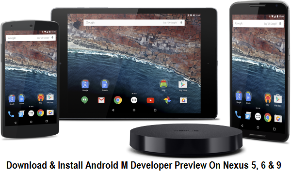 Download & Install Android Marshmallow Developer Preview On Nexus 6, Nexus 5 & Nexus 9 Manually - Tutorial