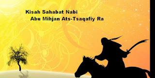 Kisah Sahabat Nabi Abu Mihjan Ats-Tsaqafiy Ra