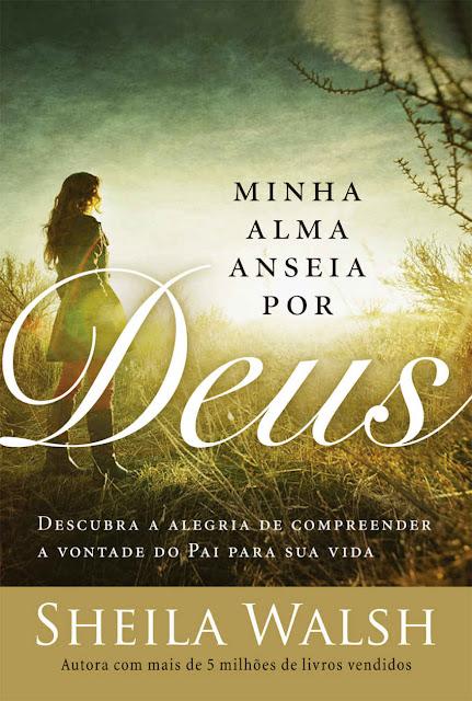 Minha alma anseia por Deus Os desejos de uma coração reverente conduzem à vontade do Pai, Edição 2 - Sheila Walsh