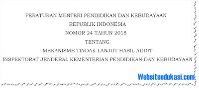 Permendikbud No 24 Tahun 2018 tentang mekanisme tindak lanjut audit Ijen Kemdikbud
