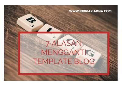 7 Alasan Mengapa Saya Mengganti Template Blog