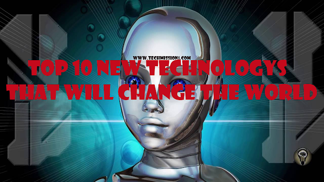 Top 10 New Technology That Will Change the World