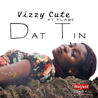 Music: Vizzy Cute ft Flame – Dat Tin Prod by Kizzybeat