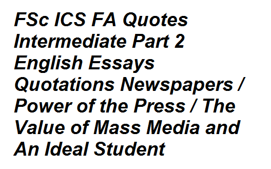 FSc ICS FA Quotes Intermediate Part 2 English Essays Quotations Newspapers / Power of the Press / The Value of Mass Media and An Ideal Student