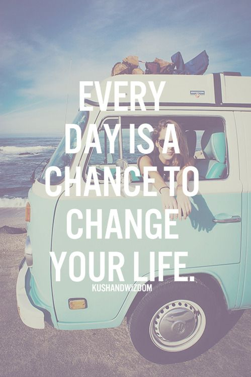 Every day is a chance to change your life quote