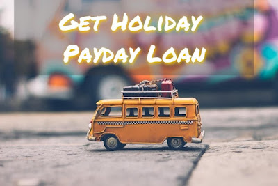 How to Get Holiday Payday Loan Easily, The Perfect Loan