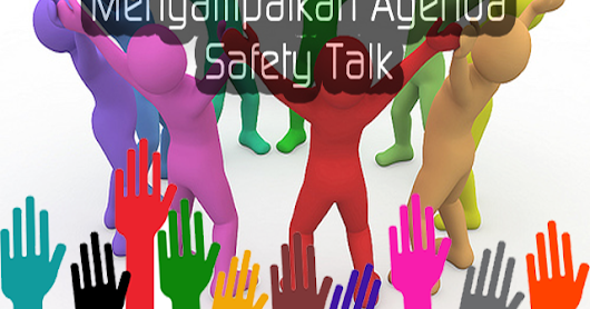 Tips Sederhana Dalam Menyampaikan Agenda Safety Talk - K3 Community