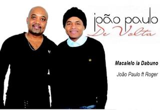 Joao Paulo feat. Roger - Macalelo ia Dabuno [2017]