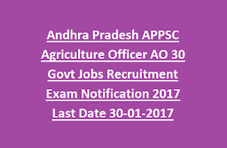 Andhra Pradesh APPSC Agriculture Officer AO 30 Govt Jobs Recruitment Exam Notification 2017 Last Date 30-01-2017