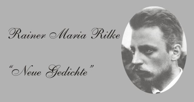 Gedichte Und Zitate Fur Alle R M Rilke Neue Gedichte 1907 Der