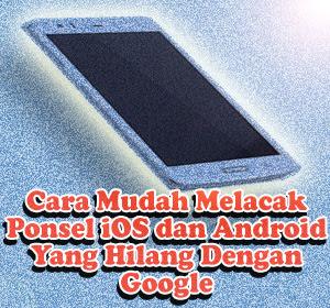 """Cara Mudah Melacak Ponsel iOS dan Android yang Hilang Dengan Google """"Find your phone"""""""