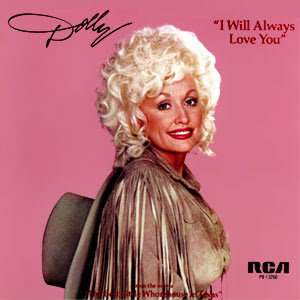 I will always love you. Dolly Parton