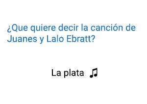 Significado de la canción La Plata Juanes Lalo Ebratt.