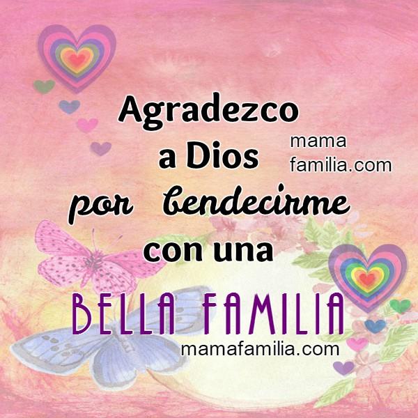 Gracias a Dios por la familia. Frases de acción de gracias en un feliz día por mi querida familia, mis hijos, hermanos, padres. Agradecimiento por la familia que Dios me dio por Mery Bracho.