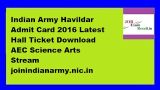 Indian Army Havildar Admit Card 2016 Latest Hall Ticket Download AEC Science Arts Stream joinindianarmy.nic.in