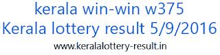 win-Win w375, kerala lotteries winwin w375, lottery result 5-9-2016, kerala winwin w 375, kerala winwin w375 lotrtery result 5-9-2016, win win w375