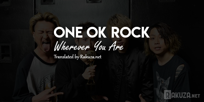 Lirik One OK Rock - Wherever You Are ( Terjemahan Indonesia ) , rakuza net