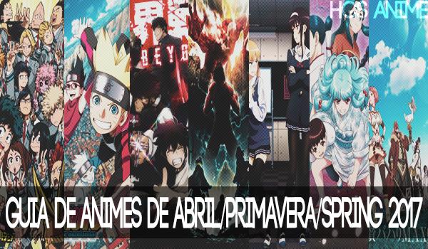 HGS Anime: Guia de Animes de Abril (Primavera/Spring) 2017