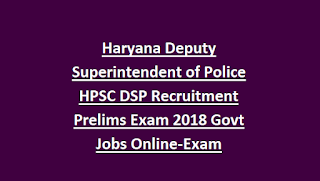 Haryana Deputy Superintendent of Police HPSC DSP Recruitment Prelims Exam 2018 Govt Jobs Online-Exam Syllabus