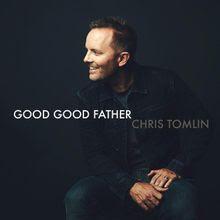 Good Good Father - Chris Tomlin Lyrics