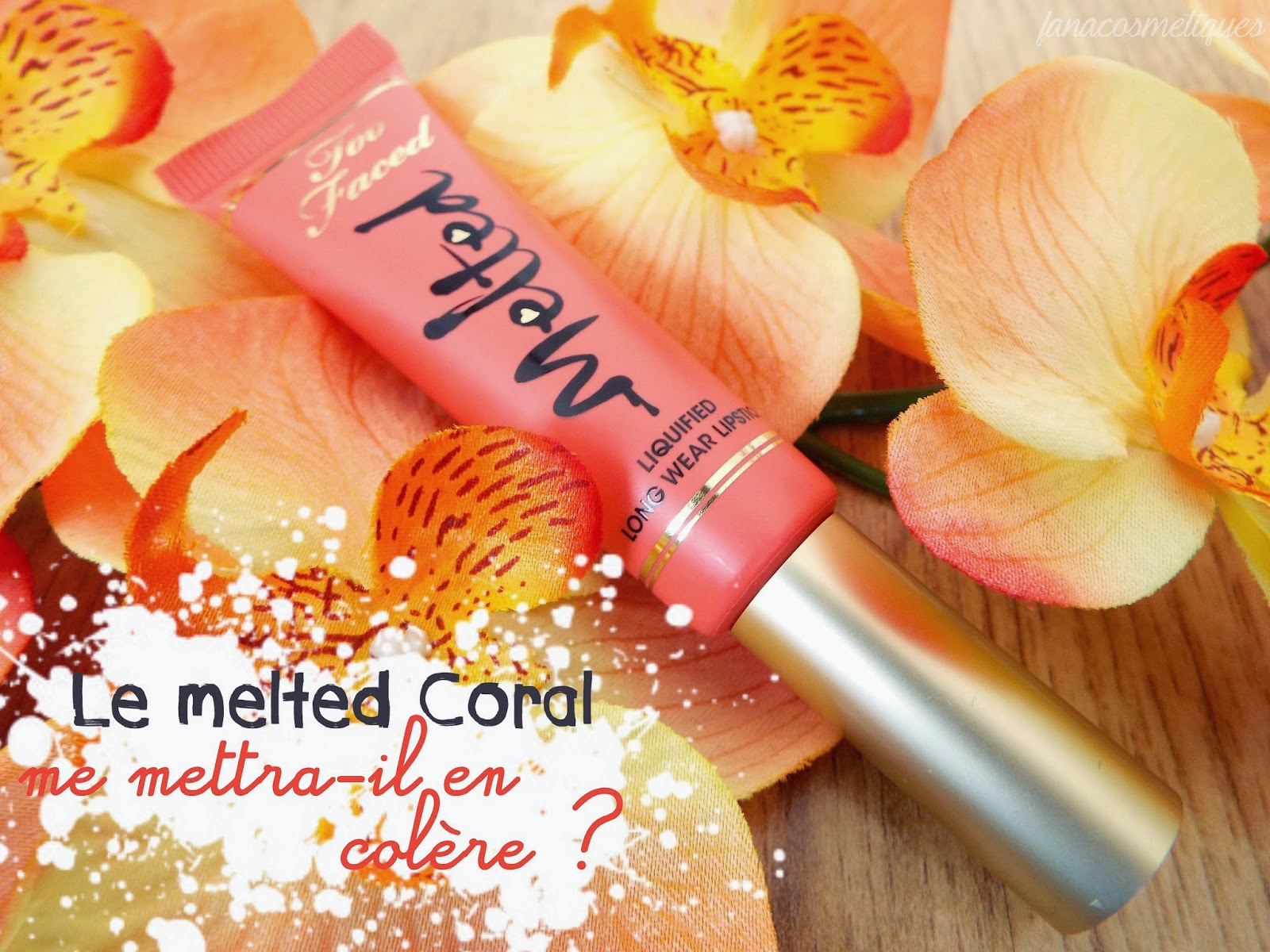 Le Melted Coral de Too faced me mettra-il en colère ?