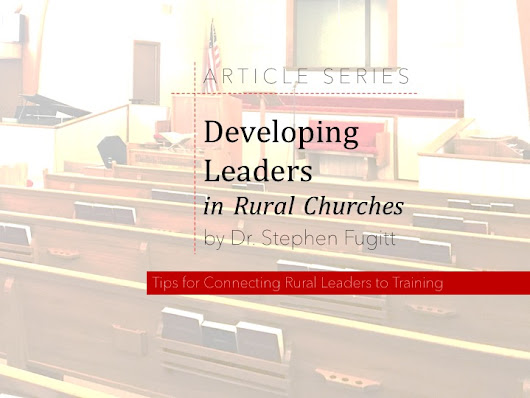 Developing Leaders in the Rural Church: By Choice or Necessity?