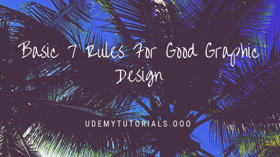 Basic 7 Rules For Good Graphic Design