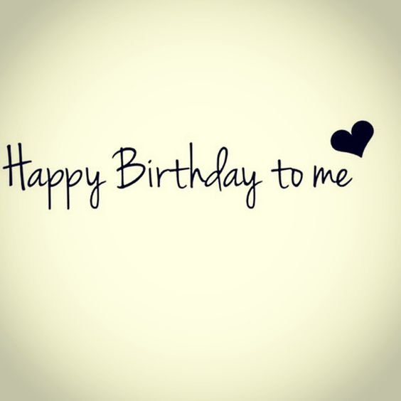 my thoughts happy birthday to me