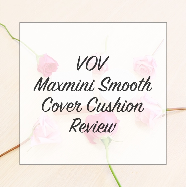 VOV MAXMINI SMOOTH COVER CUSHION REVIEW