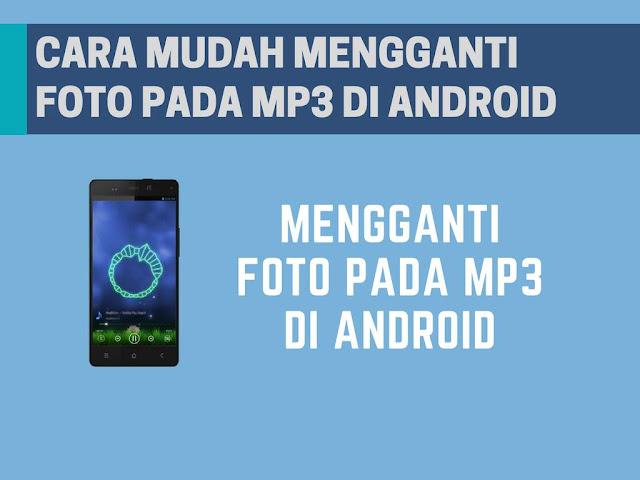 Cara Mudah Mengganti Foto Pada MP3 di Android