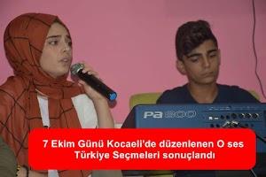 7 Ekim Günü Kocaeli'de düzenlenen O ses Türkiye Seçmeleri sonuçlandı