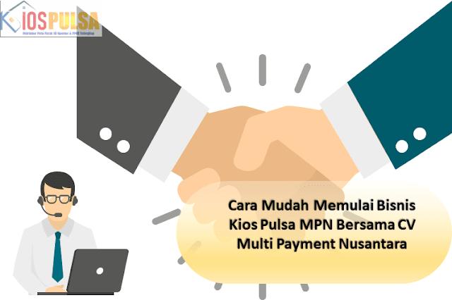 Cara Mudah Memulai Bisnis Kios Pulsa MPN Bersama CV Multi Payment Nusantara