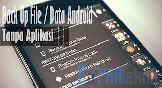 Cara Mudah Backup File / Data Android Tanpa Aplikasi & Root