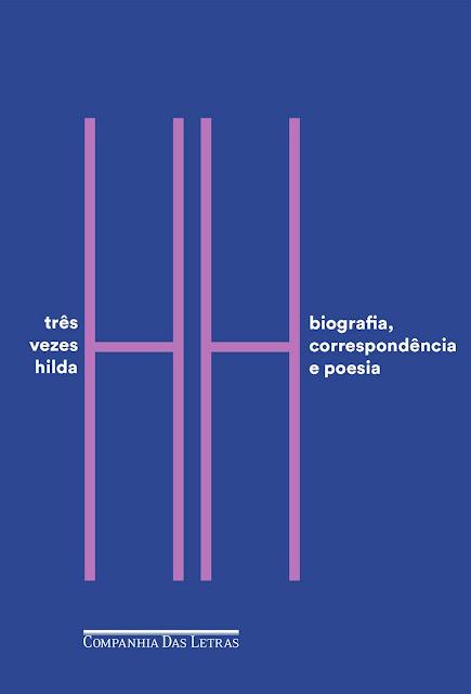 Três vezes Hilda Biografia, correspondência e poesia - Hilda Hilst, Caio Fernando Abreu, Ana Lima Cecilio