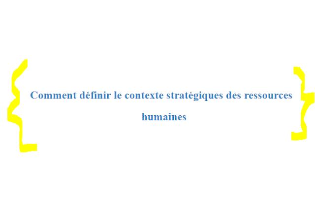 Définir le contexte stratégique des Ressources Humaines