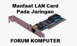 Manfaat LAN Card Pada Jaringan