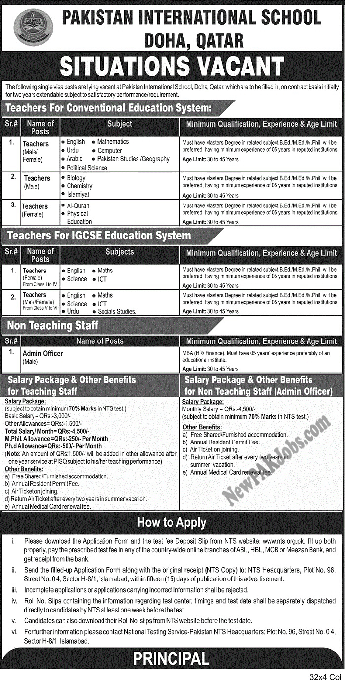 Pakistan International School Doha Qatar NTS Jobs Jan 2018     Last Date: 05 Feb 2018 Location: Other Posted on: 20 Jan 2018 Category: Other Organization: Education Department  Website/Email: www.nts.org.pk No. of  Vacancies N/A Education required: Masters,M.Ed, B.Ed, M.Phil Graduation,  How to Apply: NTS       VACANT POSITIONS  Teachers Staff (Male/Female)   POSTAL ADDRESS  NTS Headquarters, Plot No. 96, Street No. 04. Sector H-8/1, Islamabad         HOW TO APPLY   i. Please download the Application Form and the test fee Deposit Slip from NTS website: www.nts.org.pk, fill up both properly, pay the prescribed test fee in any of the country-wide online branches of ABL, HBL, MCB or Meezan Bank. and get receipt from the bank.  ii. Send the filled-up Application Form along with the original receipt (NTS Copy) to: NTS Headquarters, Plot No. 96, Street No. 04. Sector H-8/1, Islamabad. within fifteen (15) days of publication of this advertisement.  iii. Incomplete applications or applications carrying incorrect information shall be rejected.  iv. Roll No. Slips containing the information regarding test center, timings and test date shall be separately dispatched directly to candidates by NTS at least one week before the test.  v. Candidates can also download their Roll No. slips from NTS website before the test date.  vi. For further information please contact National Testing Service-Pakistan NTS Headquarters: Plot No. 96, Street No. 0 4, Sector H-8/1, Islamabad.   Newspaper Advertisement    Instructions: Only Short Listed Candidates will be called for interview. No TA/DA will be given. Applicant must be holding relevant. Attach Photocopies of your Credential. Don't forget to verify following things 1-      Attach Photocopy of your CNIC 2-      Photo copies of all attested documents 3-      Passport Size Photos 4-      Experience related documents 5-      Have you read advertisement carefully and understood fully? 6-      Are you eligible for given criteria? 7-      Is yo