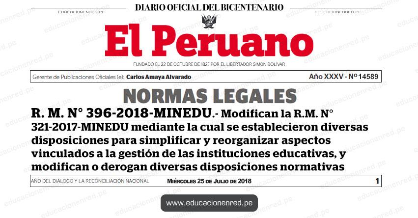 R. M. N° 396-2018-MINEDU - Modifican la R.M. N° 321-2017-MINEDU mediante la cual se establecieron diversas disposiciones para simplificar y reorganizar aspectos vinculados a la gestión de las instituciones educativas, y modifican o derogan diversas disposiciones normativas - www.minedu.gob.pe