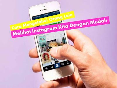 Cara Mengetahui Orang Lain Melihat Instagram Kita Dengan Mudah