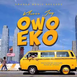 "(Music) ""Owo Eko"" by Klever Jay"