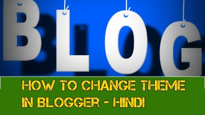 How to Change Theme In Blogger - Hindi