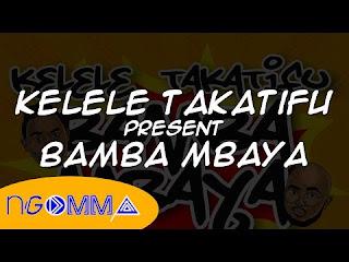 BAMBA MBAYA LYRICS BY KELELE TAKATIFU