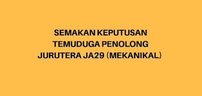Semakan Keputusan Temuduga Penolong Jurutera JA29 (Mekanikal)