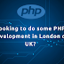 Looking to do Some PHP Development in London or UK?