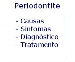 Periodontite causas sintomas diagnóstico tratamento prevenção riscos complicações