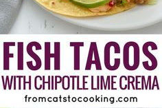 Fish Tacos with Chipotle Lime Crema
