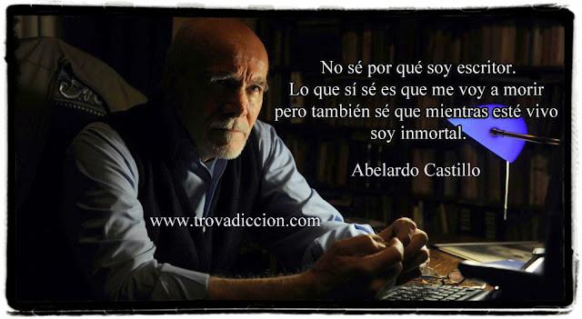 No sé porqué soy escritor.lo que si sé es que me voy a morir.pero también sé que mientras esté vivo soy inmortal.Abelardo Castillo